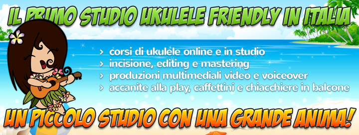 "Corsi di ukulele online e a Roma, incisione, editing, mastering, produzione audio e multimediale nel primo Studio ""ukulele friendly"" in Italia"