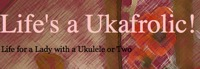 Life's a Ukafrolic!