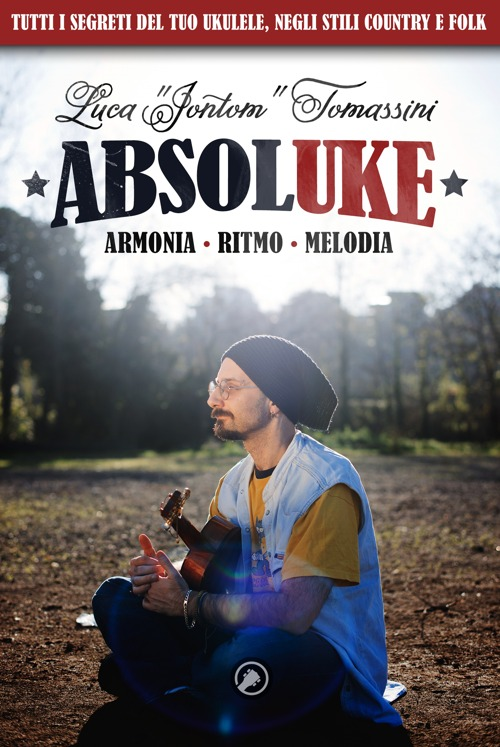 AbsolUKE - Tutti i segreti del tuo ukulele, negli stili Folk e Country